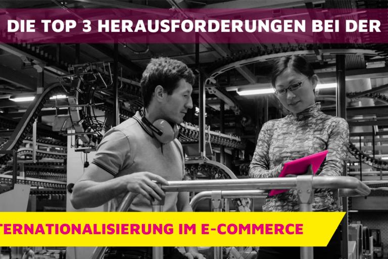 Die Top 3 Herausforderungen bei der Internationalisierung im E-Commerce